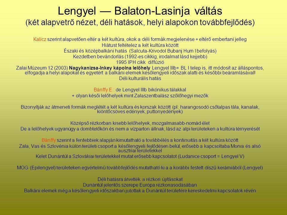 Lengyel — Balaton-Lasinja váltás (két alapvetrő nézet, déli hatások, helyi alapokon továbbfejlődés) Kalicz szerint alapvetően eltér a két kultúra, oko
