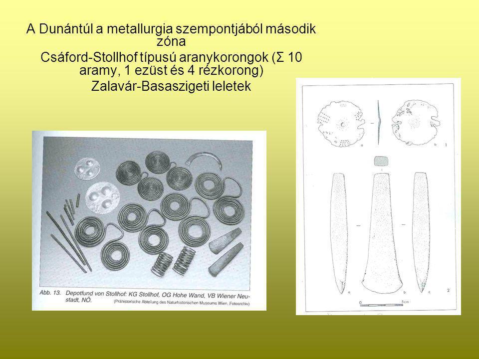 A Dunántúl a metallurgia szempontjából második zóna Csáford-Stollhof típusú aranykorongok (Σ 10 aramy, 1 ezüst és 4 rézkorong) Zalavár-Basaszigeti lel