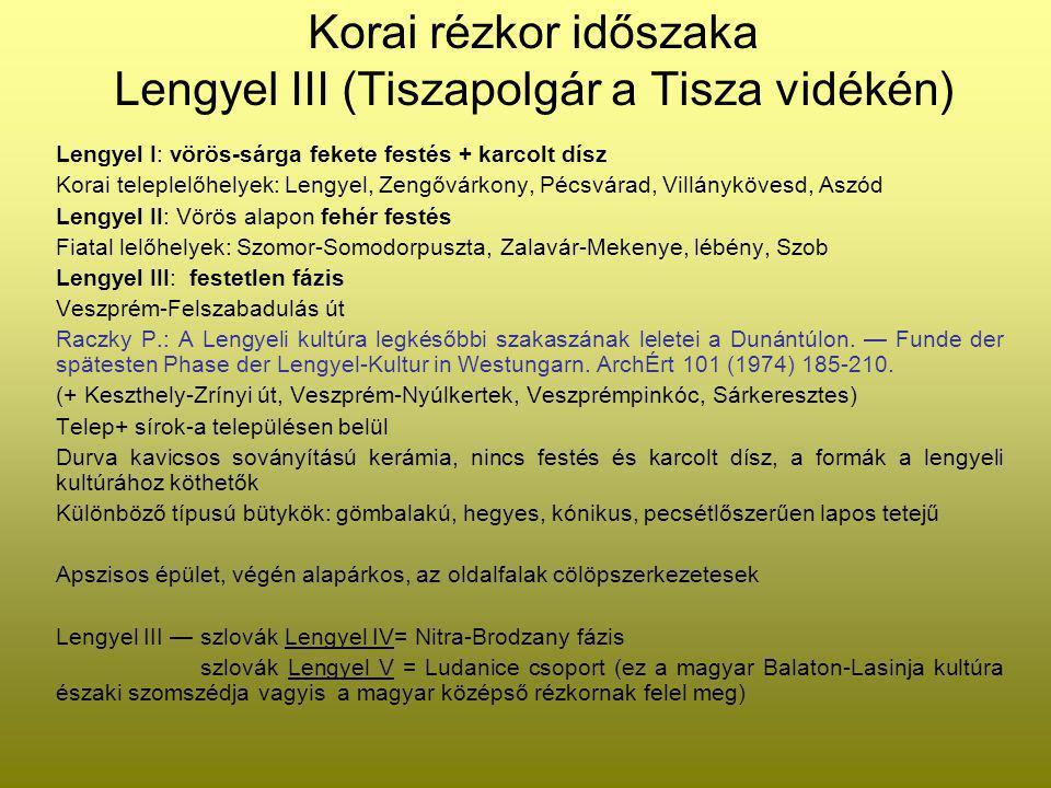 Korai rézkor időszaka Lengyel III (Tiszapolgár a Tisza vidékén) Lengyel I: vörös-sárga fekete festés + karcolt dísz Korai teleplelőhelyek: Lengyel, Ze