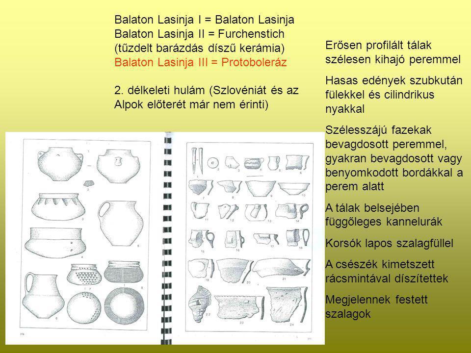 Protoboleráz Balaton Lasinja I = Balaton Lasinja Balaton Lasinja II = Furchenstich (tűzdelt barázdás díszű kerámia) Balaton Lasinja III = Protoboleráz