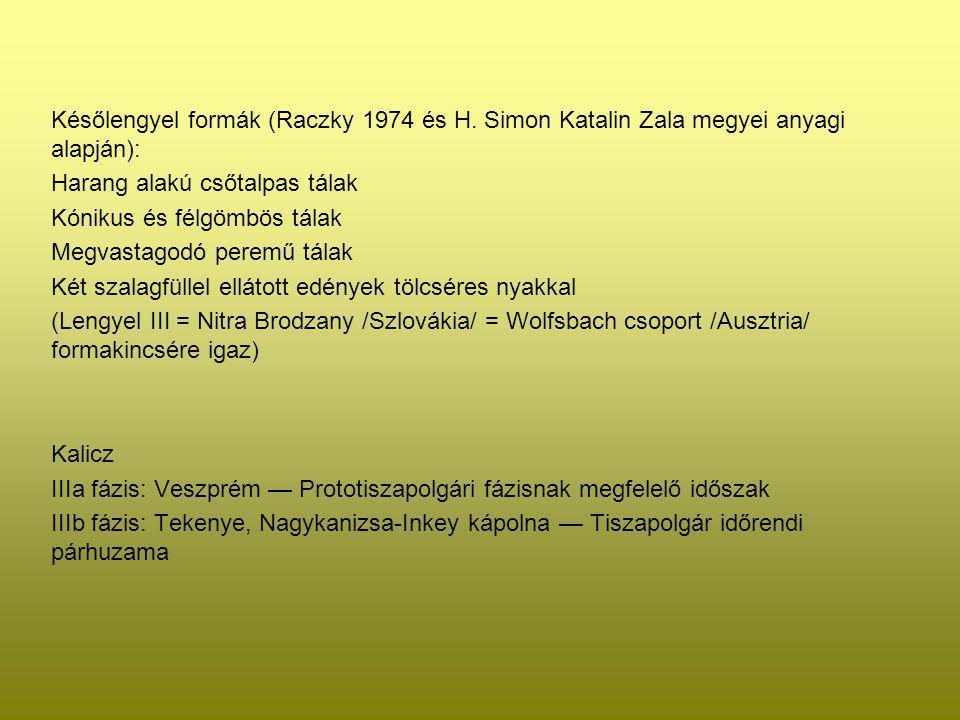 Későlengyel formák (Raczky 1974 és H. Simon Katalin Zala megyei anyagi alapján): Harang alakú csőtalpas tálak Kónikus és félgömbös tálak Megvastagodó