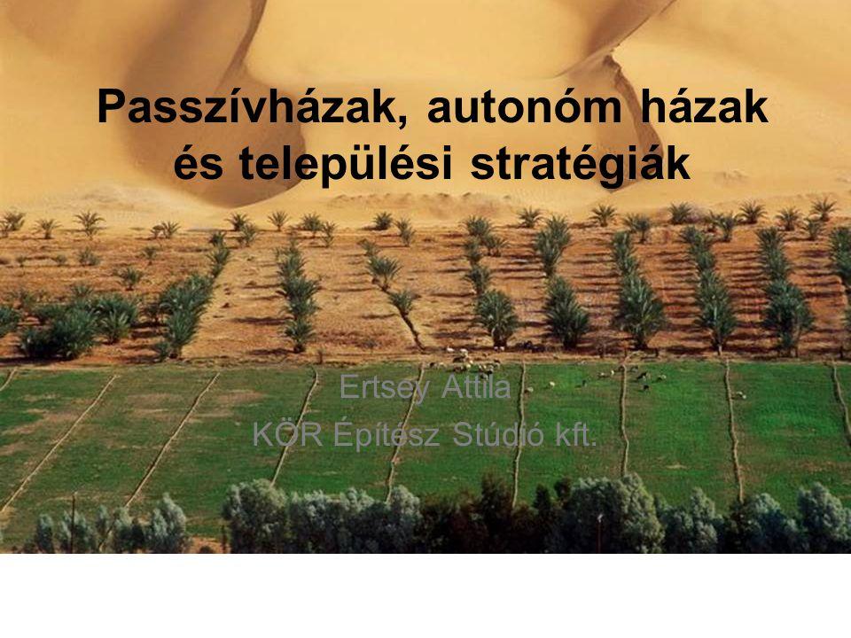 Ertsey Attila KÖR Építész Stúdió kft. Passzívházak, autonóm házak és települési stratégiák