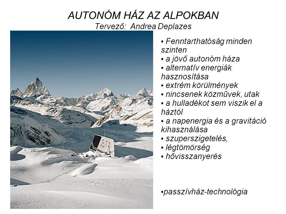 AUTONÓM HÁZ AZ ALPOKBAN Tervező: Andrea Deplazes • Fenntarthatóság minden szinten • a jövő autonóm háza • alternatív energiák hasznosítása • extrém kö