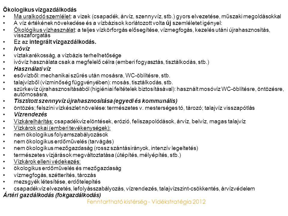 Fenntartható kistérség - Vidékstratégia 2012 Ökologikus vízgazdálkodás •Ma uralkodó szemlélet: a vizek (csapadék, árvíz, szennyvíz, stb.) gyors elveze