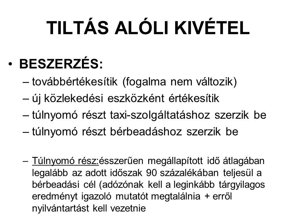 TILTÁS ALÓLI KIVÉTEL •BESZERZÉS: –továbbértékesítik (fogalma nem változik) –új közlekedési eszközként értékesítik –túlnyomó részt taxi-szolgáltatáshoz