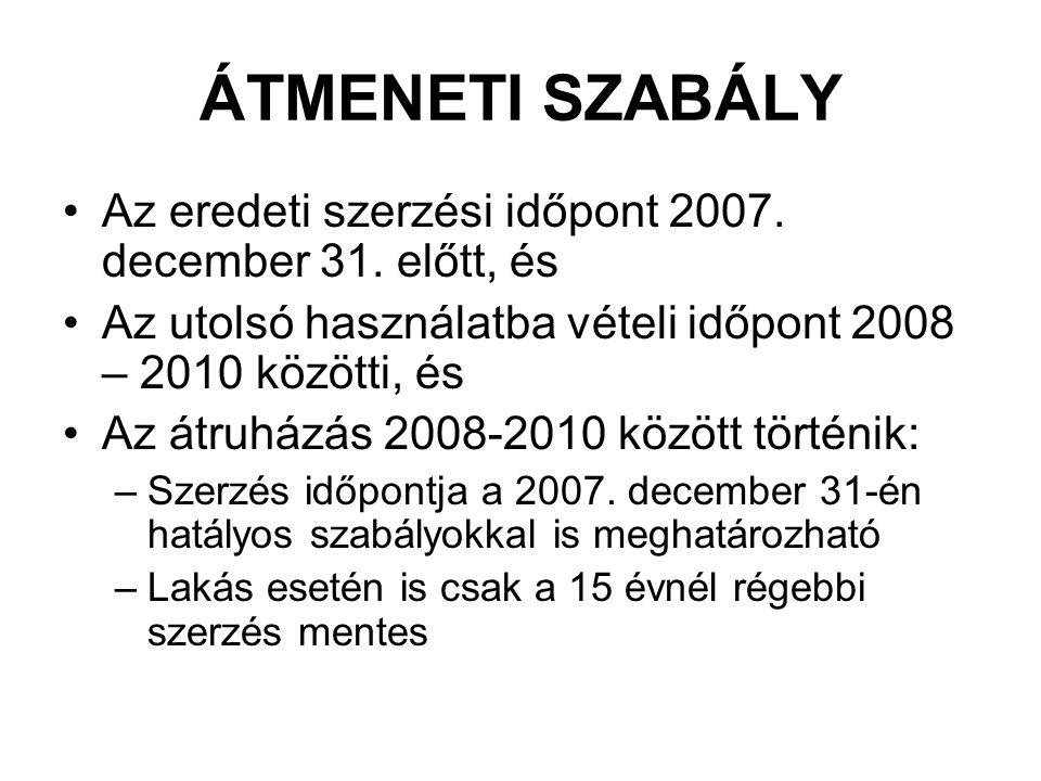 ÁTMENETI SZABÁLY •Az eredeti szerzési időpont 2007. december 31. előtt, és •Az utolsó használatba vételi időpont 2008 – 2010 közötti, és •Az átruházás
