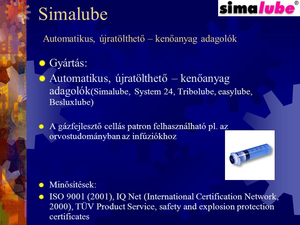 Simalube Automatikus, újratölthető – kenőanyag adagolók  Gyártás:  Automatikus, újratölthető – kenőanyag adagolók (Simalube, System 24, Tribolube, easylube, Besluxlube)  A gázfejlesztő cellás patron felhasználható pl.