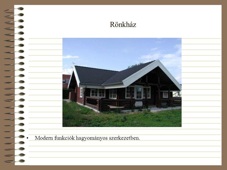 Rönkház •Modern funkciók hagyományos szerkezetben.