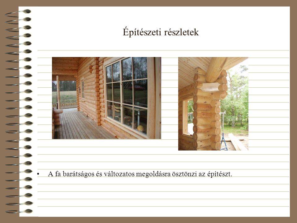 Építészeti részletek •A fa barátságos és változatos megoldásra ösztönzi az építészt.