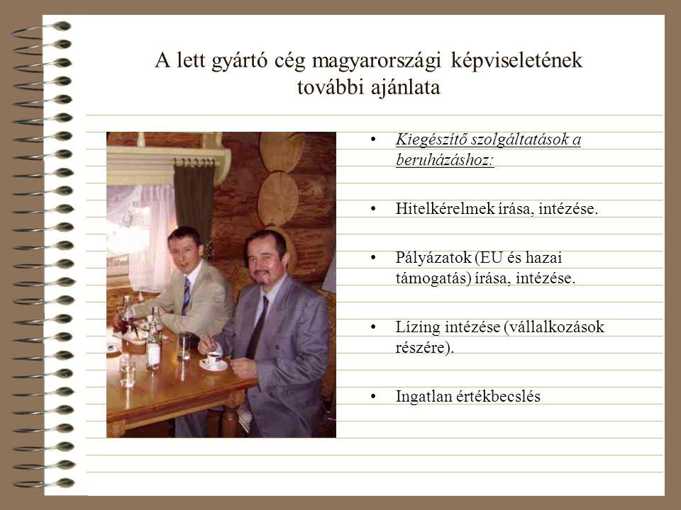 A lett gyártó cég magyarországi képviseletének további ajánlata •Kiegészítő szolgáltatások a beruházáshoz: •Hitelkérelmek írása, intézése. •Pályázatok