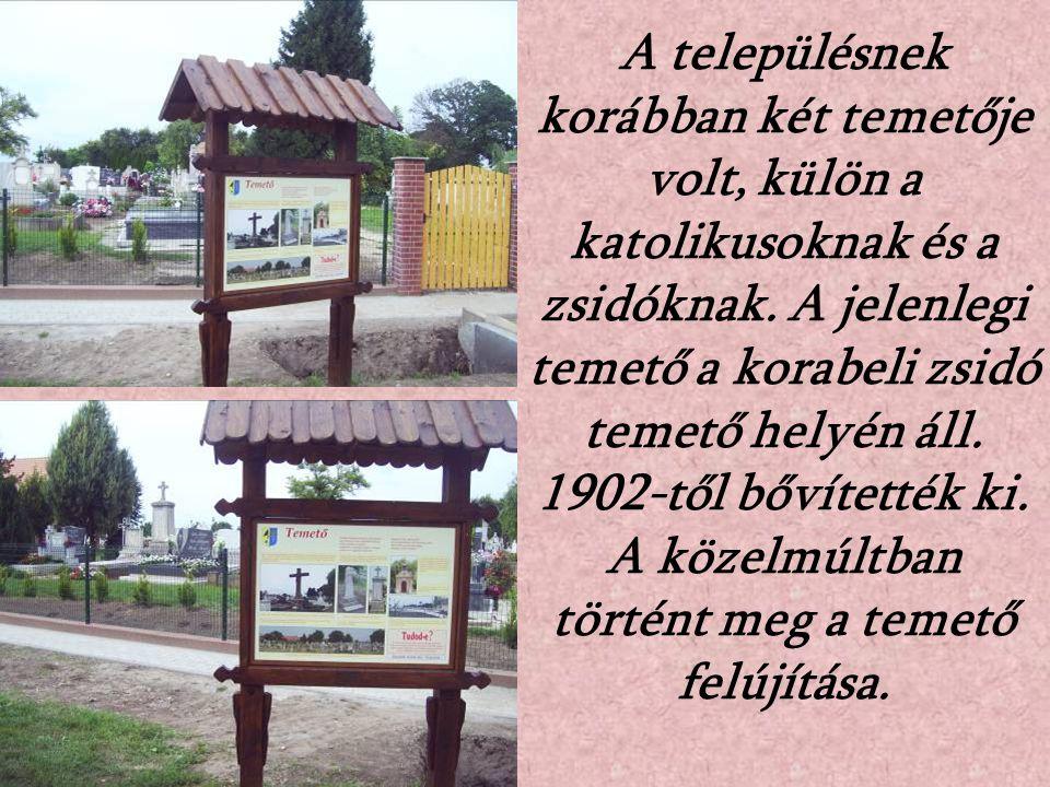 A településnek korábban két temetője volt, külön a katolikusoknak és a zsidóknak. A jelenlegi temető a korabeli zsidó temető helyén áll. 1902-től bőví