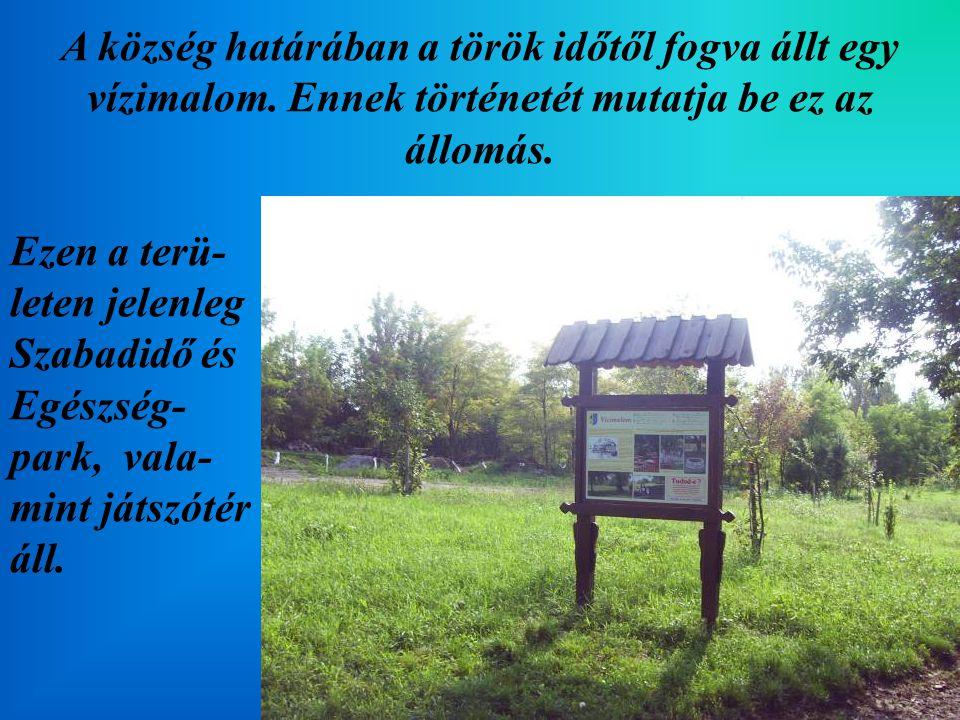 A község határában a török időtől fogva állt egy vízimalom. Ennek történetét mutatja be ez az állomás. Ezen a terü- leten jelenleg Szabadidő és Egészs