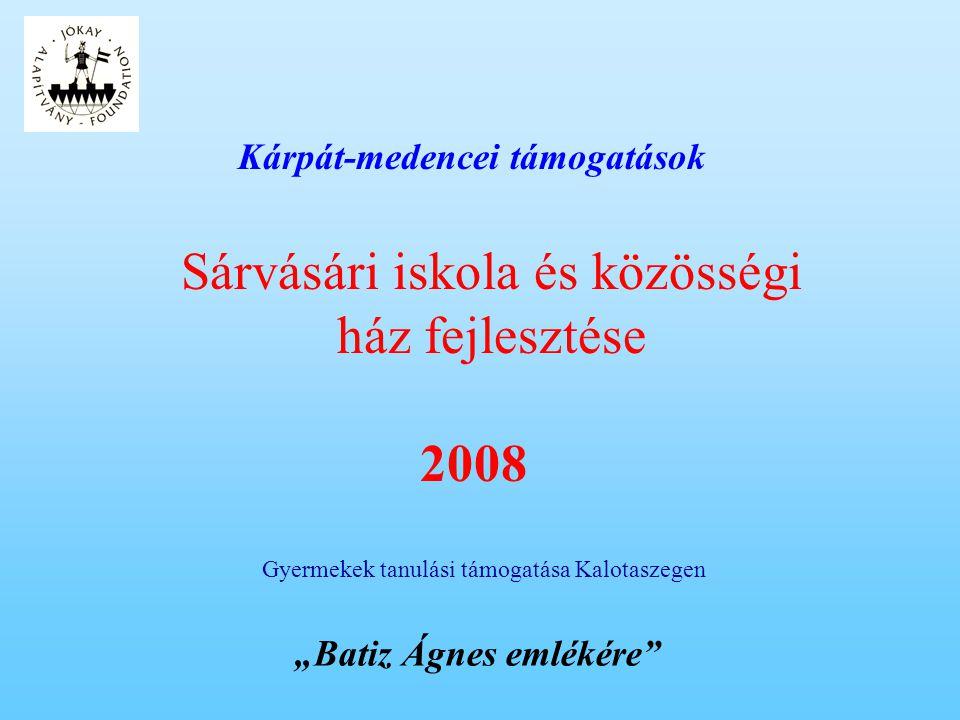 """Kárpát-medencei támogatások Gyermekek tanulási támogatása Kalotaszegen Sárvásári iskola és közösségi ház fejlesztése 2008 """"Batiz Ágnes emlékére"""