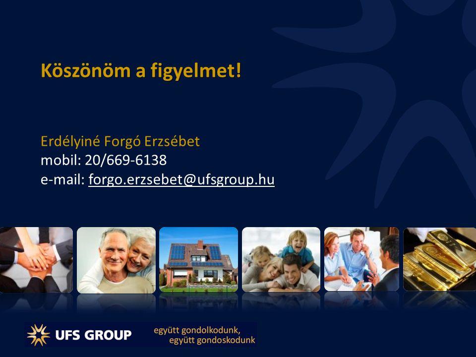 Köszönöm a figyelmet! Erdélyiné Forgó Erzsébet mobil: 20/669-6138 e-mail: forgo.erzsebet@ufsgroup.hu