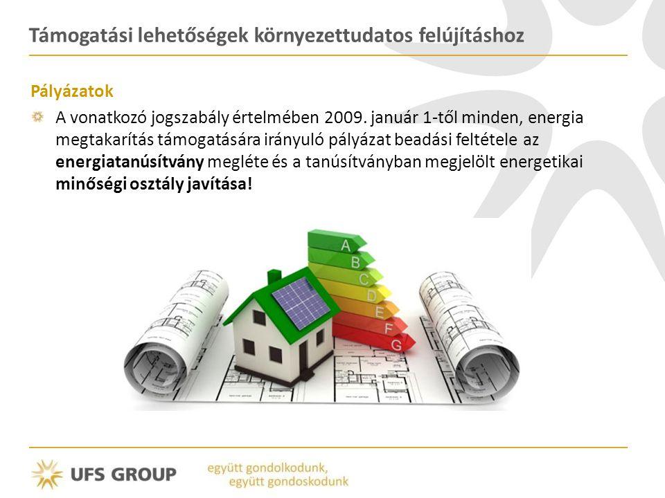 Támogatási lehetőségek környezettudatos felújításhoz Pályázatok A vonatkozó jogszabály értelmében 2009. január 1-től minden, energia megtakarítás támo