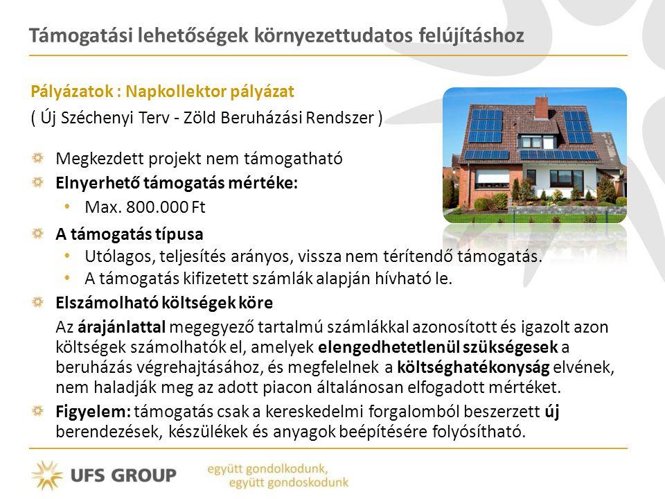 Támogatási lehetőségek környezettudatos felújításhoz Pályázatok : Napkollektor pályázat ( Új Széchenyi Terv - Zöld Beruházási Rendszer ) Megkezdett pr