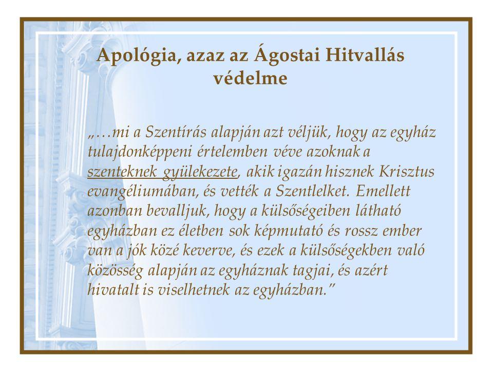 """Apológia, azaz az Ágostai Hitvallás védelme """"…mi a Szentírás alapján azt véljük, hogy az egyház tulajdonképpeni értelemben véve azoknak a szenteknek g"""