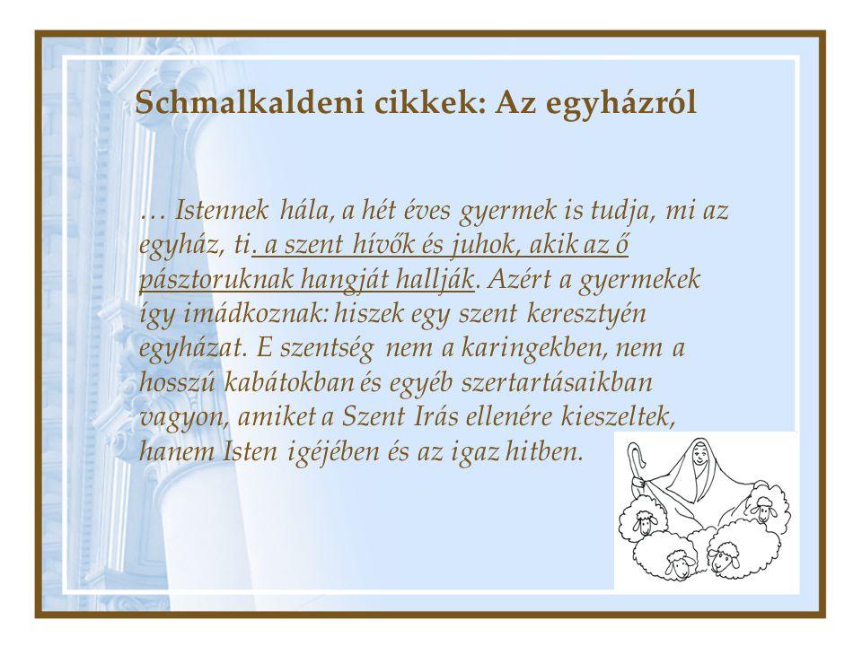 Schmalkaldeni cikkek: Az egyházról … Istennek hála, a hét éves gyermek is tudja, mi az egyház, ti. a szent hívők és juhok, akik az ő pásztoruknak hang