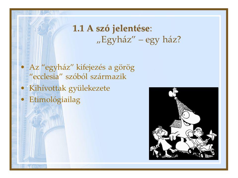 """1.1 A szó jelentése: 1.1 A szó jelentése: """"Egyház"""" – egy ház? •Az """"egyház"""" kifejezés a görög """"ecclesia"""" szóból származik •Kihívottak gyülekezete •Etim"""