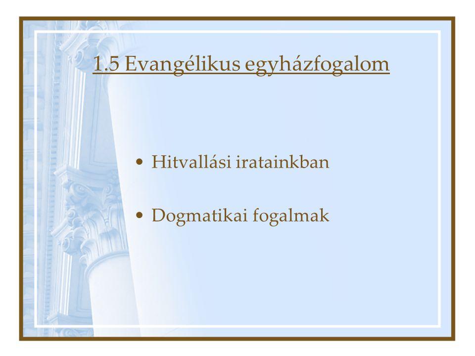 1.5 Evangélikus egyházfogalom •Hitvallási iratainkban •Dogmatikai fogalmak