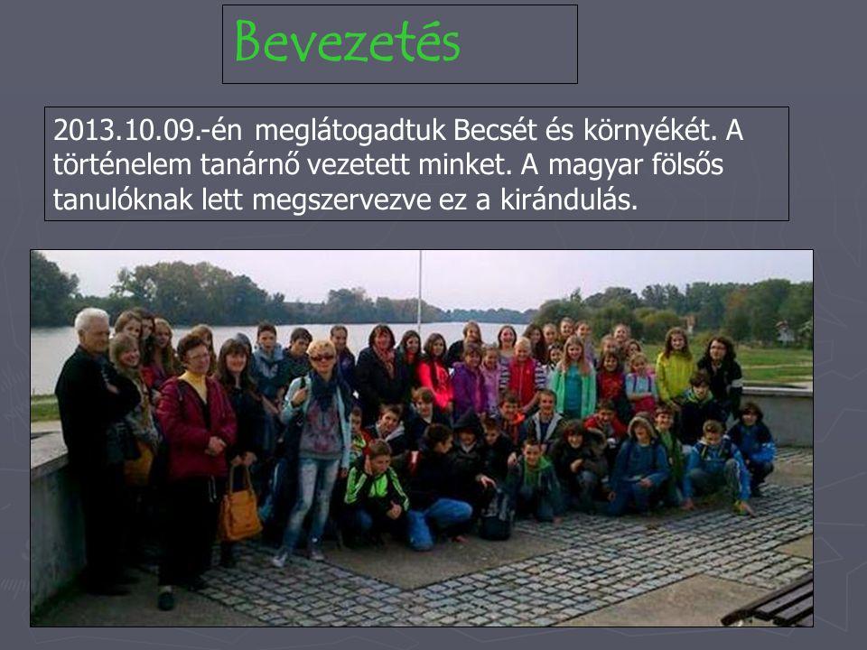 Bevezetés 2013.10.09.-én meglátogadtuk Becsét és környékét. A történelem tanárnő vezetett minket. A magyar fölsős tanulóknak lett megszervezve ez a ki