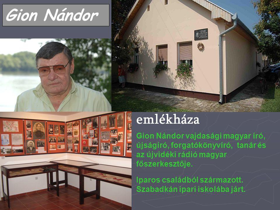 Gion Nándor emlékháza Gion Nándor vajdasági magyar író, újságíró, forgatókönyvíró, tanár és az újvidéki rádió magyar főszerkesztője. Iparos családból