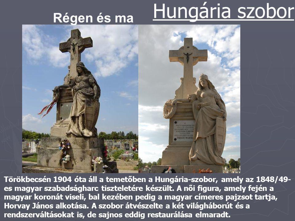 Régen és ma Hungária szobor Törökbecsén 1904 óta áll a temetőben a Hungária-szobor, amely az 1848/49- es magyar szabadságharc tiszteletére készült. A