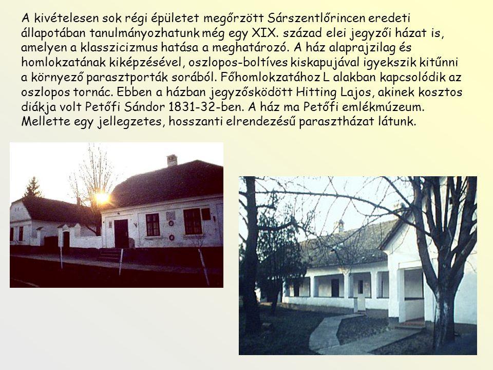 A kivételesen sok régi épületet megőrzött Sárszentlőrincen eredeti állapotában tanulmányozhatunk még egy XIX. század elei jegyzői házat is, amelyen a