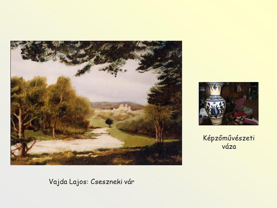Vajda Lajos: Cseszneki vár Képzőművészeti váza