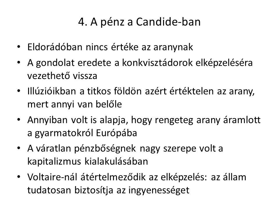 4. A pénz a Candide-ban • Eldorádóban nincs értéke az aranynak • A gondolat eredete a konkvisztádorok elképzeléséra vezethető vissza • Illúzióikban a