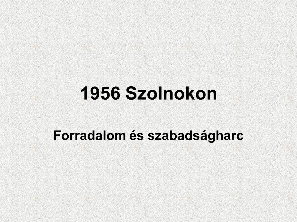 1956 Szolnokon Forradalom és szabadságharc
