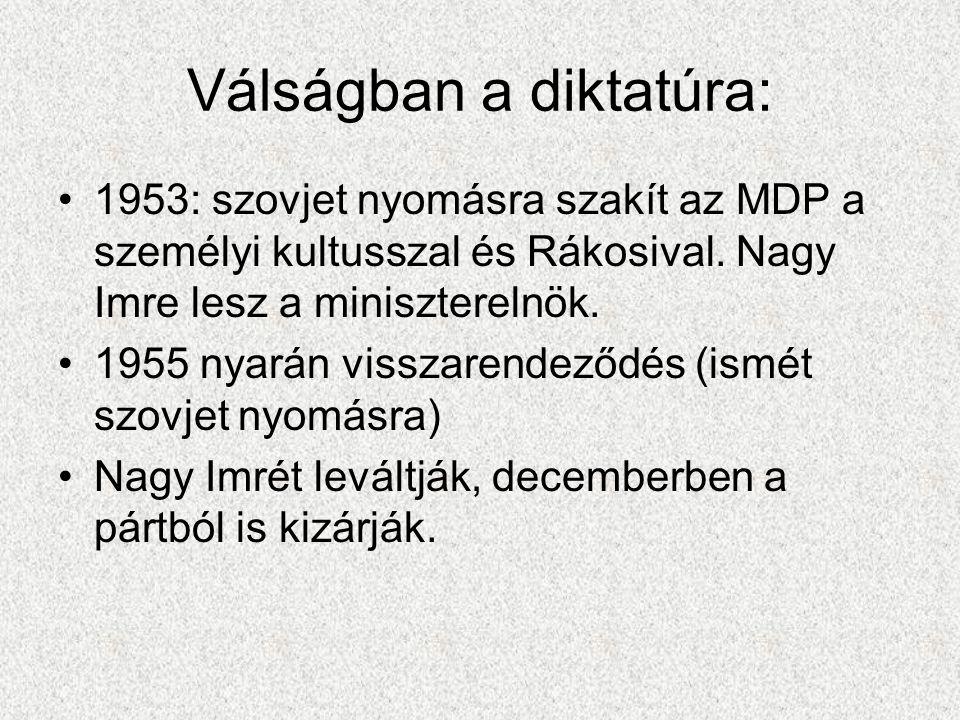 Válságban a diktatúra: •1953: szovjet nyomásra szakít az MDP a személyi kultusszal és Rákosival. Nagy Imre lesz a miniszterelnök. •1955 nyarán visszar