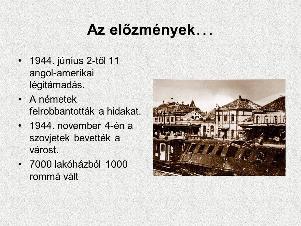 Az előzmények … •1944. június 2-től11 angol-amerikai légitámadás. •A németek felrobbantották a hidakat. •1944. november 4-én a szovjetek bevették a vá