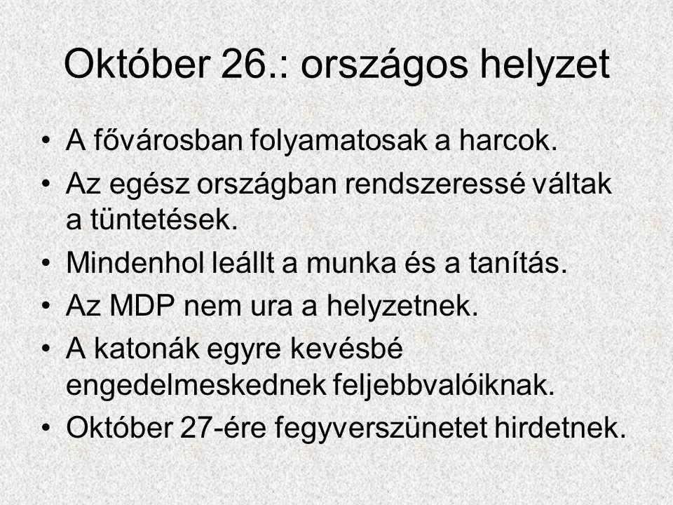 Október 26.: országos helyzet •A fővárosban folyamatosak a harcok. •Az egész országban rendszeressé váltak a tüntetések. •Mindenhol leállt a munka és