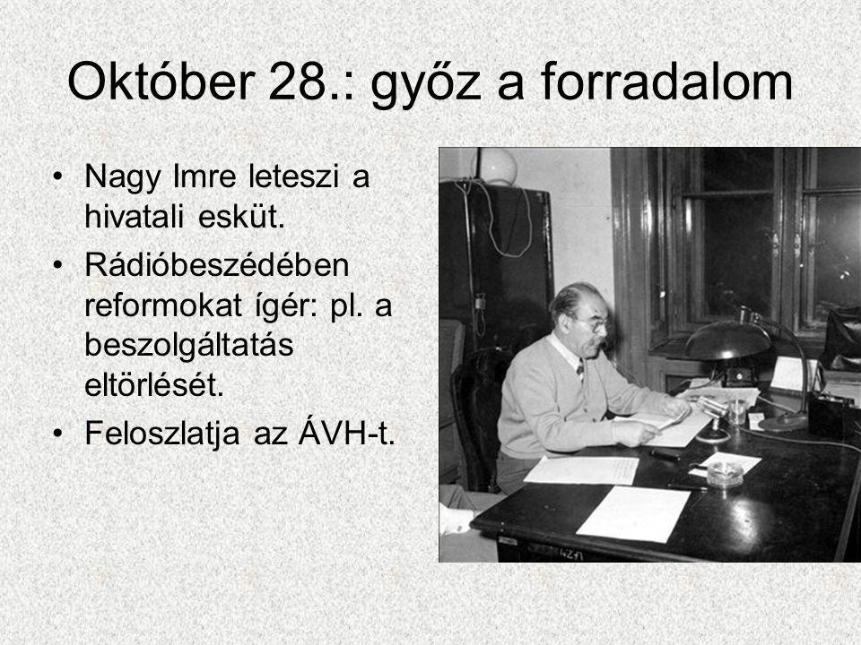 Október 28.: győz a forradalom •Nagy Imre leteszi a hivatali esküt. •Rádióbeszédében reformokat ígér: pl. a beszolgáltatás eltörlését. •Feloszlatja az