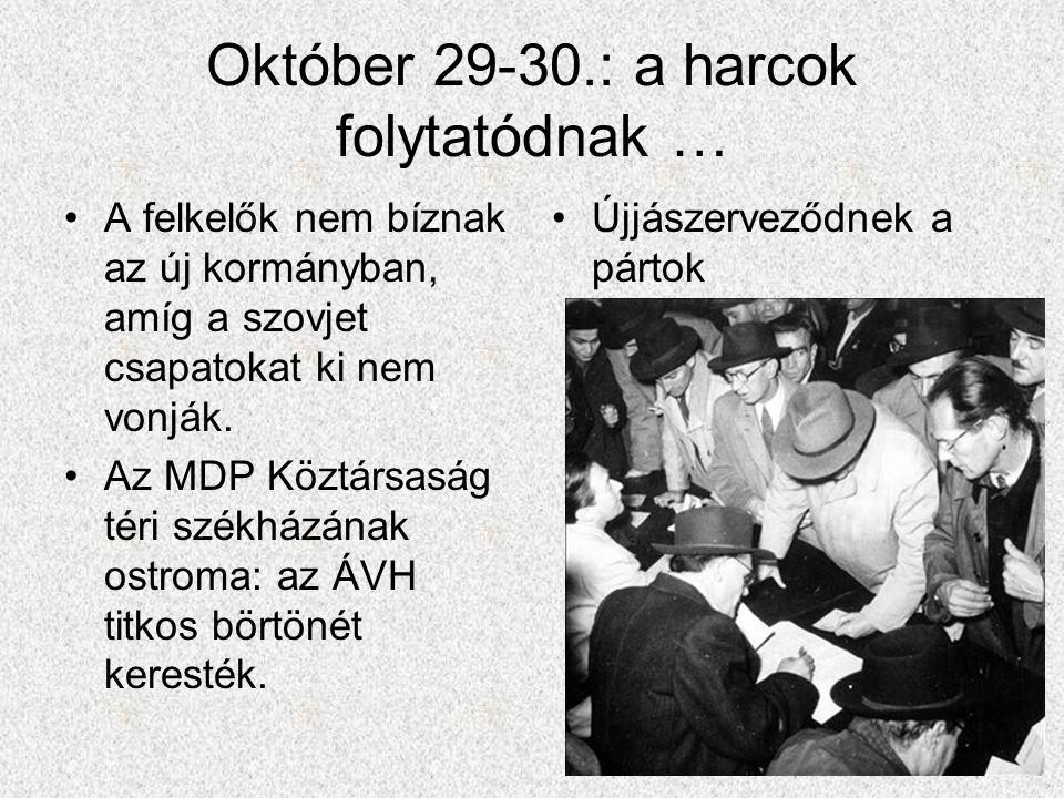 Október 29-30.: a harcok folytatódnak … •A felkelők nem bíznak az új kormányban, amíg a szovjet csapatokat ki nem vonják. •Az MDP Köztársaság téri szé