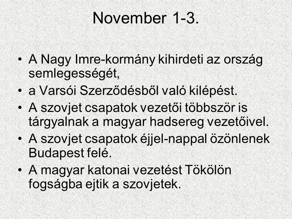 November 1-3. •A Nagy Imre-kormány kihirdeti az ország semlegességét, •a Varsói Szerződésből való kilépést. •A szovjet csapatok vezetői többször is tá