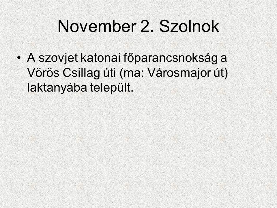 November 2. Szolnok •A szovjet katonai főparancsnokság a Vörös Csillag úti (ma: Városmajor út) laktanyába települt.