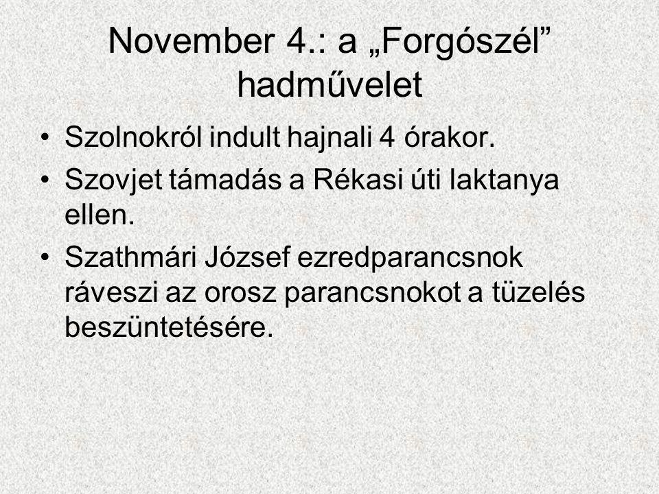 """November 4.: a """"Forgószél"""" hadművelet •Szolnokról indult hajnali 4 órakor. •Szovjet támadás a Rékasi úti laktanya ellen. •Szathmári József ezredparanc"""