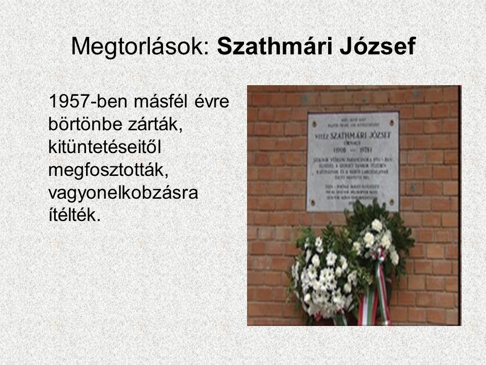 Megtorlások: Szathmári József 1957-ben másfél évre börtönbe zárták, kitüntetéseitől megfosztották, vagyonelkobzásra ítélték.
