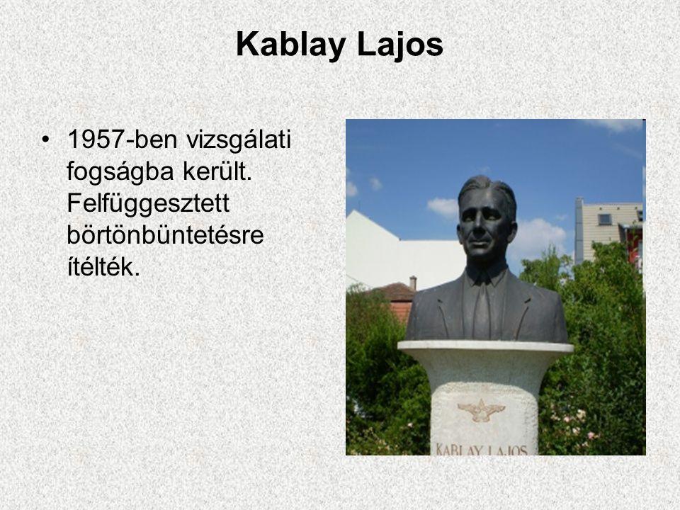 Kablay Lajos •1957-ben vizsgálati fogságba került. Felfüggesztett börtönbüntetésre ítélték.
