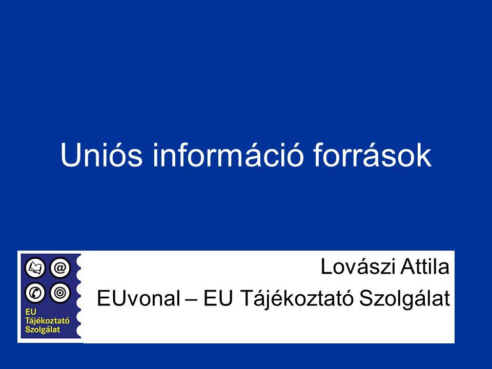 Uniós információ források Lovászi Attila EUvonal – EU Tájékoztató Szolgálat