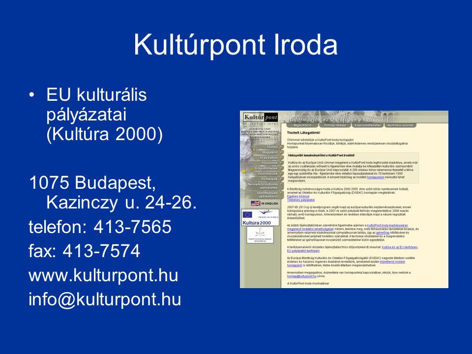 Kultúrpont Iroda •EU kulturális pályázatai (Kultúra 2000) 1075 Budapest, Kazinczy u. 24-26. telefon: 413-7565 fax: 413-7574 www.kulturpont.hu info@kul