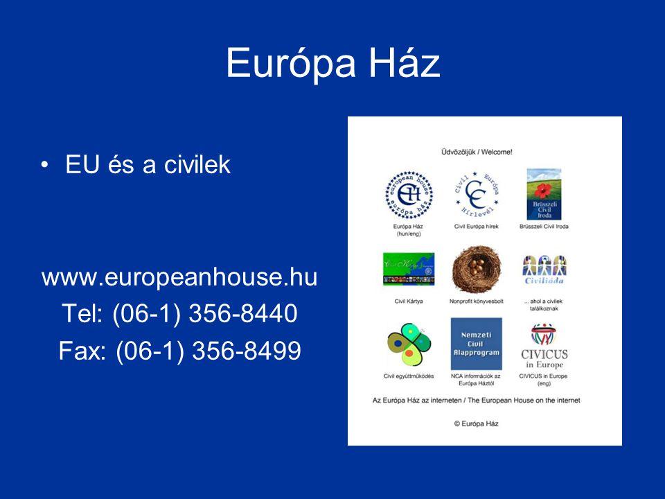 Európa Ház •EU és a civilek www.europeanhouse.hu Tel: (06-1) 356-8440 Fax: (06-1) 356-8499
