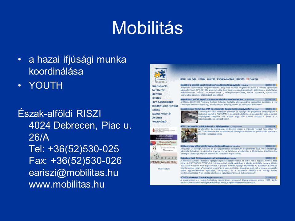 Mobilitás •a hazai ifjúsági munka koordinálása •YOUTH Észak-alföldi RISZI 4024 Debrecen, Piac u. 26/A Tel: +36(52)530-025 Fax: +36(52)530-026 eariszi@