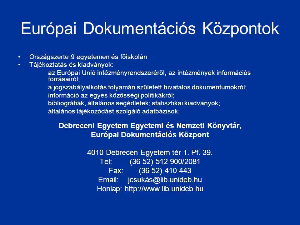 Európai Dokumentációs Központok •Országszerte 9 egyetemen és főiskolán •Tájékoztatás és kiadványok: az Európai Unió intézményrendszeréről, az intézmén