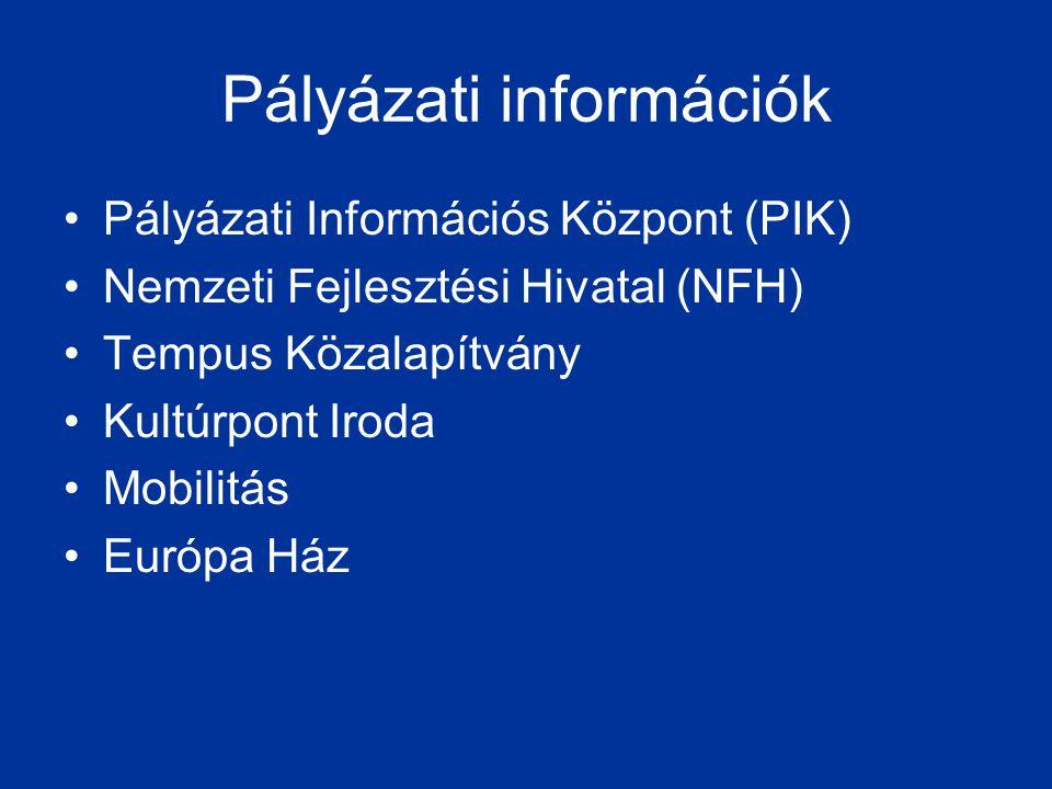 Pályázati információk •Pályázati Információs Központ (PIK) •Nemzeti Fejlesztési Hivatal (NFH) •Tempus Közalapítvány •Kultúrpont Iroda •Mobilitás •Euró