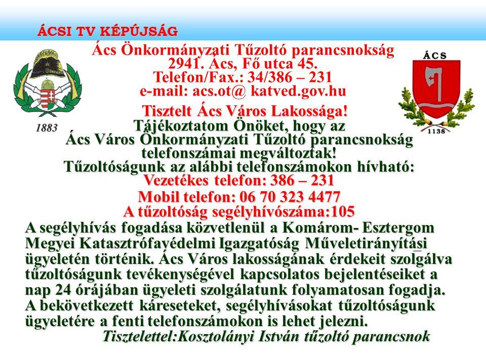Ács Önkormányzati Tűzoltó parancsnokság 2941. Ács, Fő utca 45. Telefon/Fax.: 34/386 – 231 e-mail: acs.ot@ katved.gov.hu Tisztelt Ács Város Lakossága!