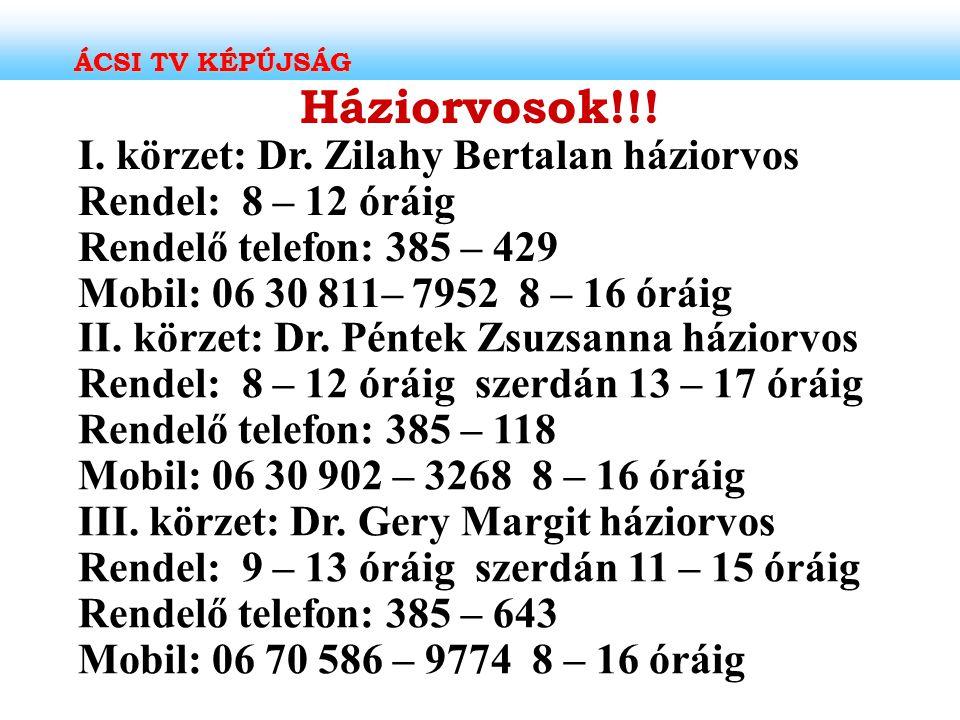 ÁCSI TV KÉPÚJSÁG Háziorvosok!!! I. körzet: Dr. Zilahy Bertalan háziorvos Rendel: 8 – 12 óráig Rendelő telefon: 385 – 429 Mobil: 06 30 811– 7952 8 – 16
