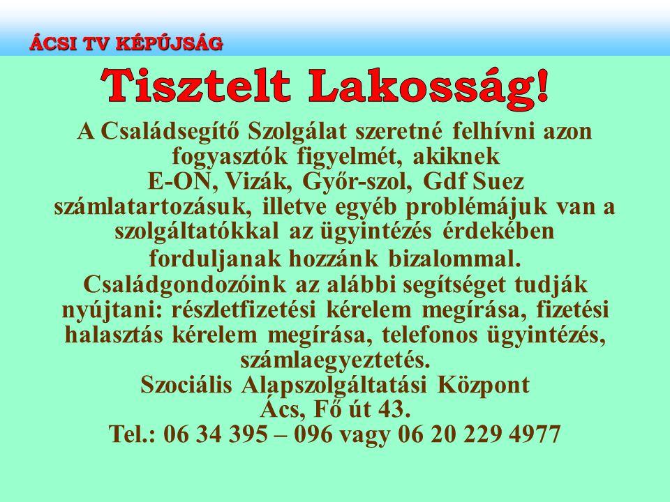 A Családsegítő Szolgálat szeretné felhívni azon fogyasztók figyelmét, akiknek E-ON, Vizák, Győr-szol, Gdf Suez számlatartozásuk, illetve egyéb problém